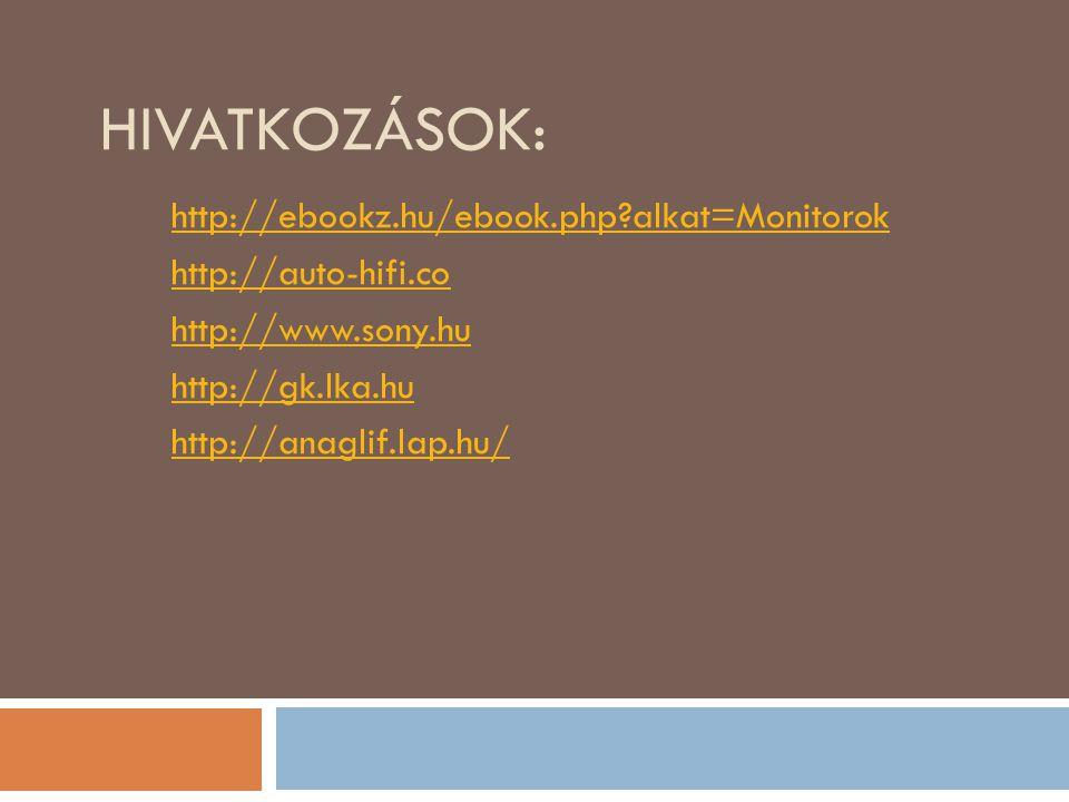 Hivatkozások: http://ebookz.hu/ebook.php alkat=Monitorok