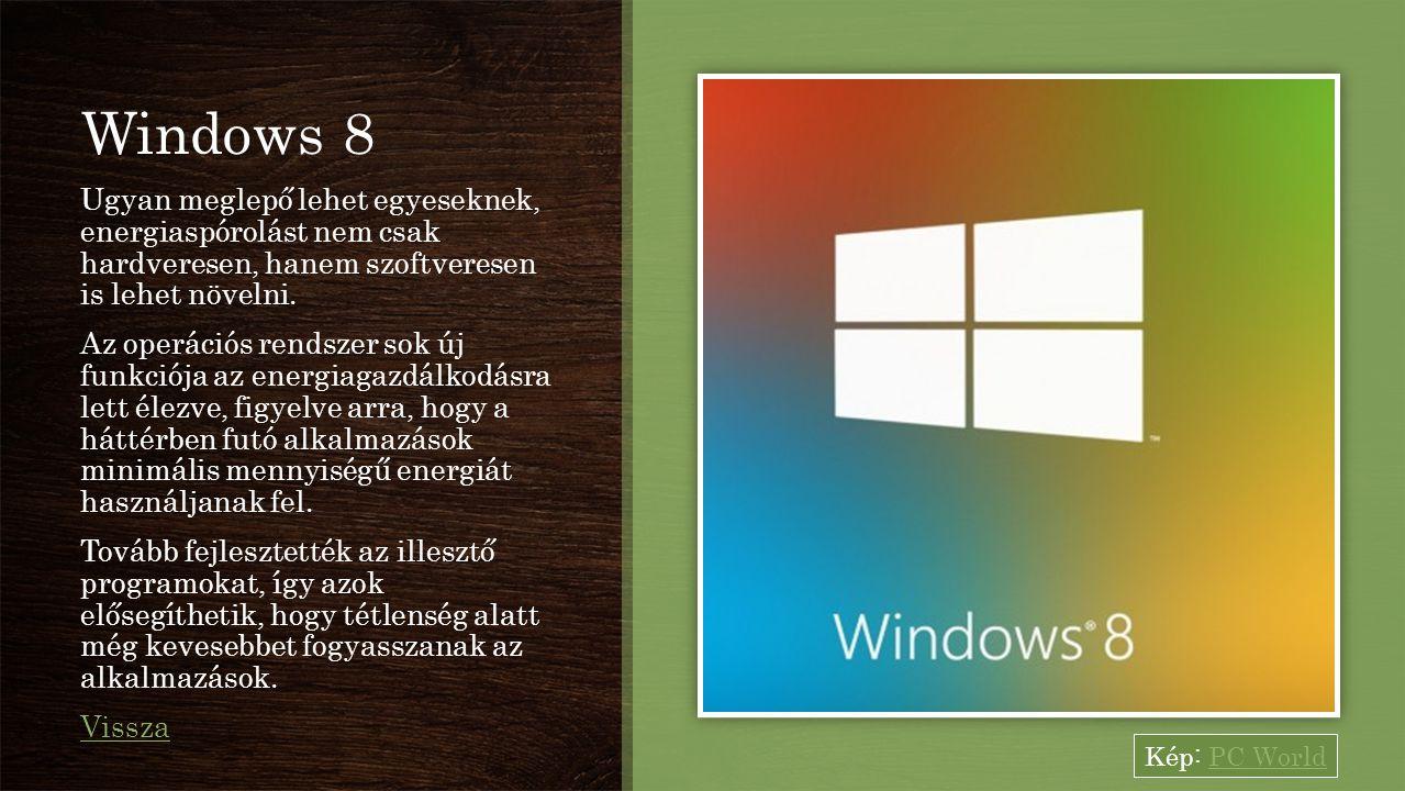 Windows 8 Ugyan meglepő lehet egyeseknek, energiaspórolást nem csak hardveresen, hanem szoftveresen is lehet növelni.