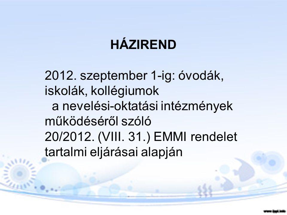 HÁZIREND 2012. szeptember 1-ig: óvodák, iskolák, kollégiumok. a nevelési-oktatási intézmények működéséről szóló.
