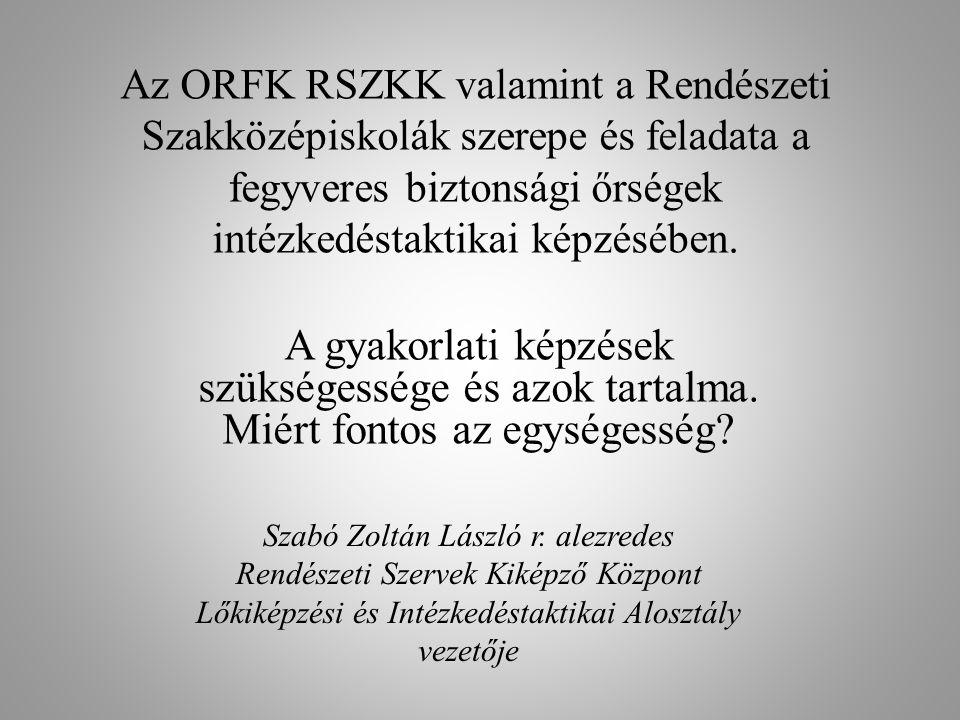Az ORFK RSZKK valamint a Rendészeti Szakközépiskolák szerepe és feladata a fegyveres biztonsági őrségek intézkedéstaktikai képzésében.
