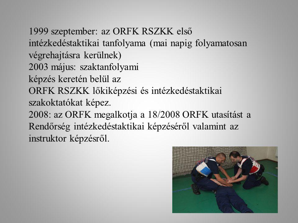 1999 szeptember: az ORFK RSZKK első intézkedéstaktikai tanfolyama (mai napig folyamatosan végrehajtásra kerülnek)