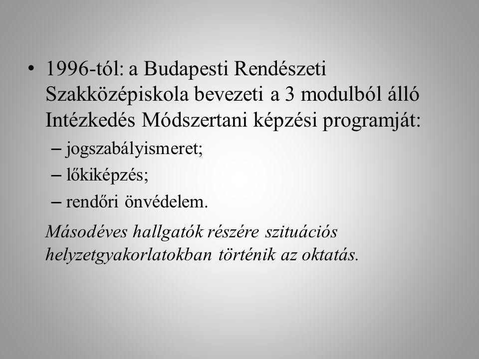 1996-tól: a Budapesti Rendészeti Szakközépiskola bevezeti a 3 modulból álló Intézkedés Módszertani képzési programját: