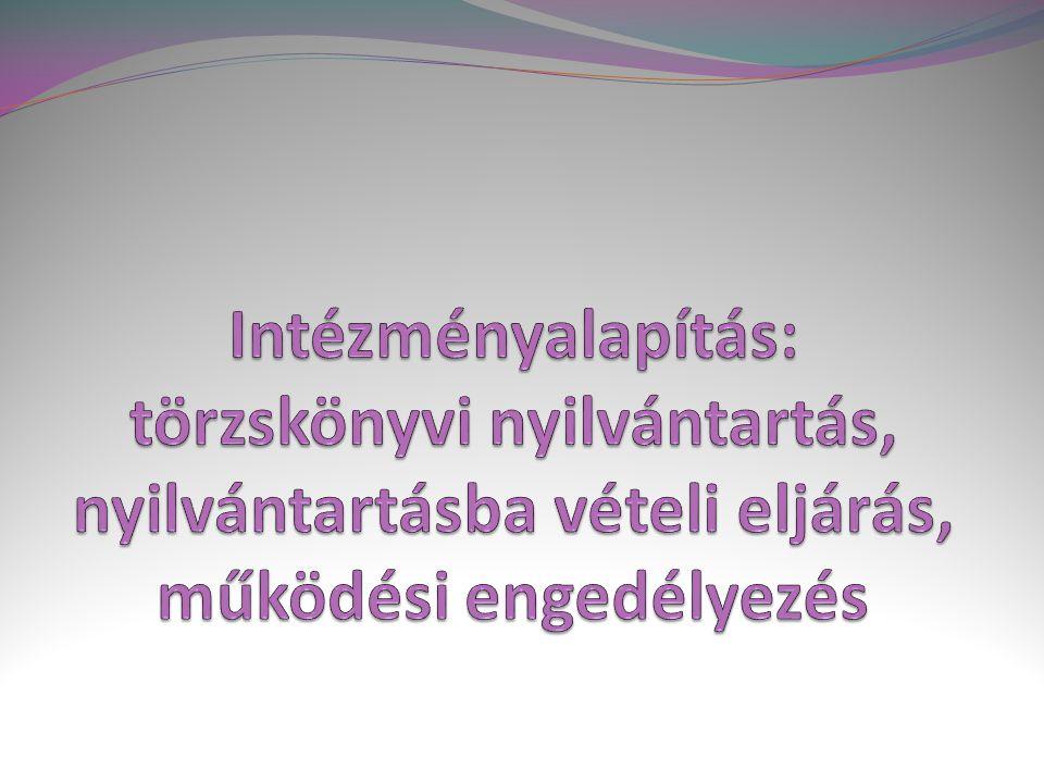 Intézményalapítás: törzskönyvi nyilvántartás, nyilvántartásba vételi eljárás, működési engedélyezés