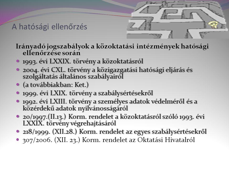 A hatósági ellenőrzés Irányadó jogszabályok a közoktatási intézmények hatósági ellenőrzése során. 1993. évi LXXIX. törvény a közoktatásról.