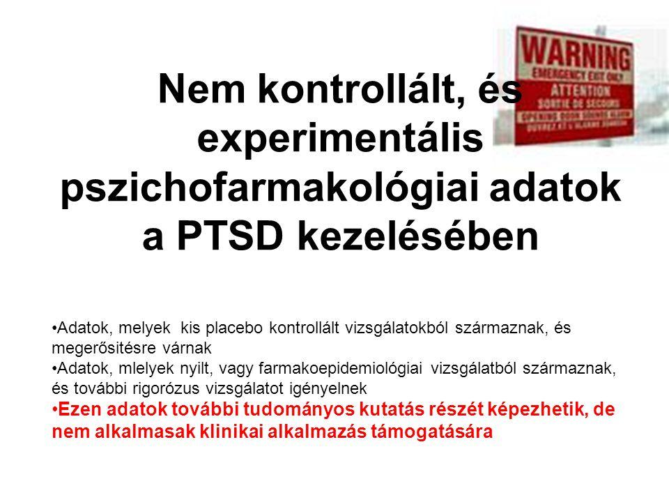 Nem kontrollált, és experimentális pszichofarmakológiai adatok a PTSD kezelésében