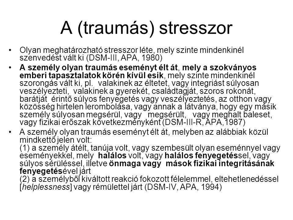 A (traumás) stresszor Olyan meghatározható stresszor léte, mely szinte mindenkinél szenvedést vált ki (DSM-III, APA, 1980)