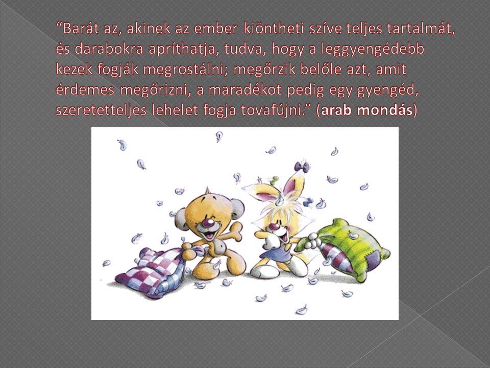 Barát az, akinek az ember kiöntheti szíve teljes tartalmát, és darabokra apríthatja, tudva, hogy a leggyengédebb kezek fogják megrostálni; megőrzik belőle azt, amit érdemes megőrizni, a maradékot pedig egy gyengéd, szeretetteljes lehelet fogja tovafújni. (arab mondás)