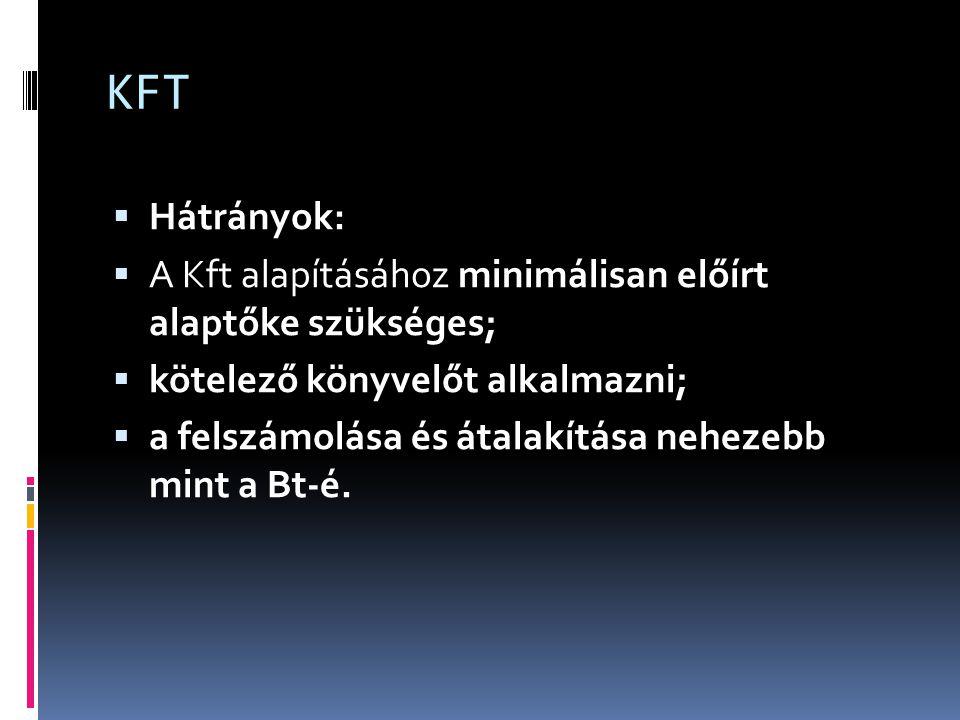 KFT Hátrányok: A Kft alapításához minimálisan előírt alaptőke szükséges; kötelező könyvelőt alkalmazni;