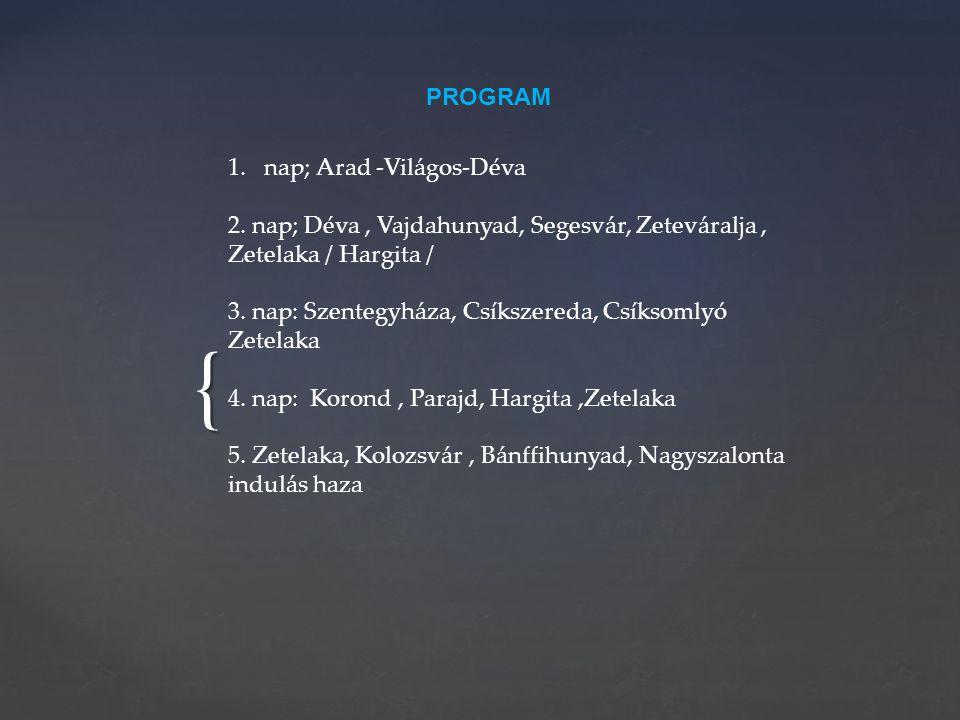 PROGRAM nap; Arad -Világos-Déva. 2. nap; Déva , Vajdahunyad, Segesvár, Zeteváralja , Zetelaka / Hargita /