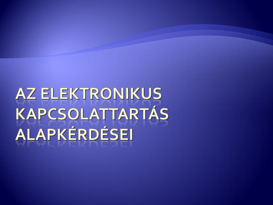 Az elektronikus kapcsolattartás Alapkérdései