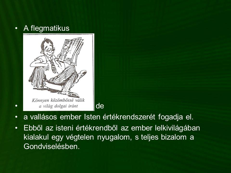 A flegmatikus de. a vallásos ember Isten értékrendszerét fogadja el.