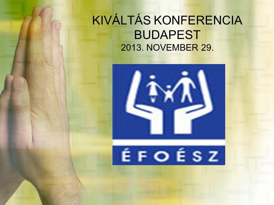 KIVÁLTÁS KONFERENCIA BUDAPEST 2013. NOVEMBER 29.