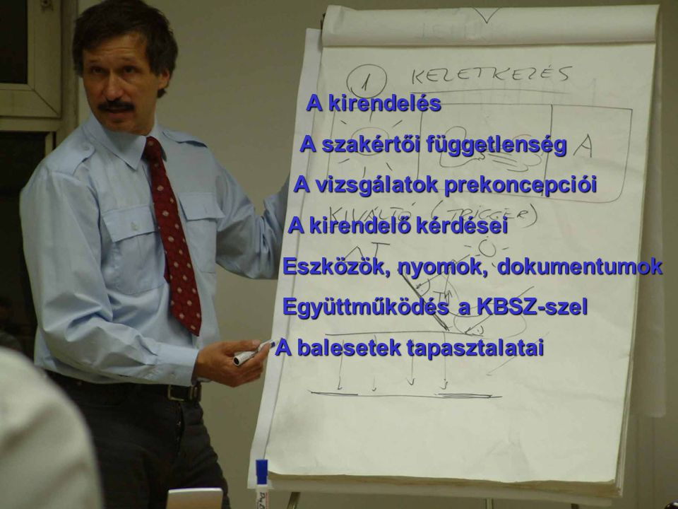 A kirendelés A szakértői függetlenség. A vizsgálatok prekoncepciói. A kirendelő kérdései. Eszközök, nyomok, dokumentumok.
