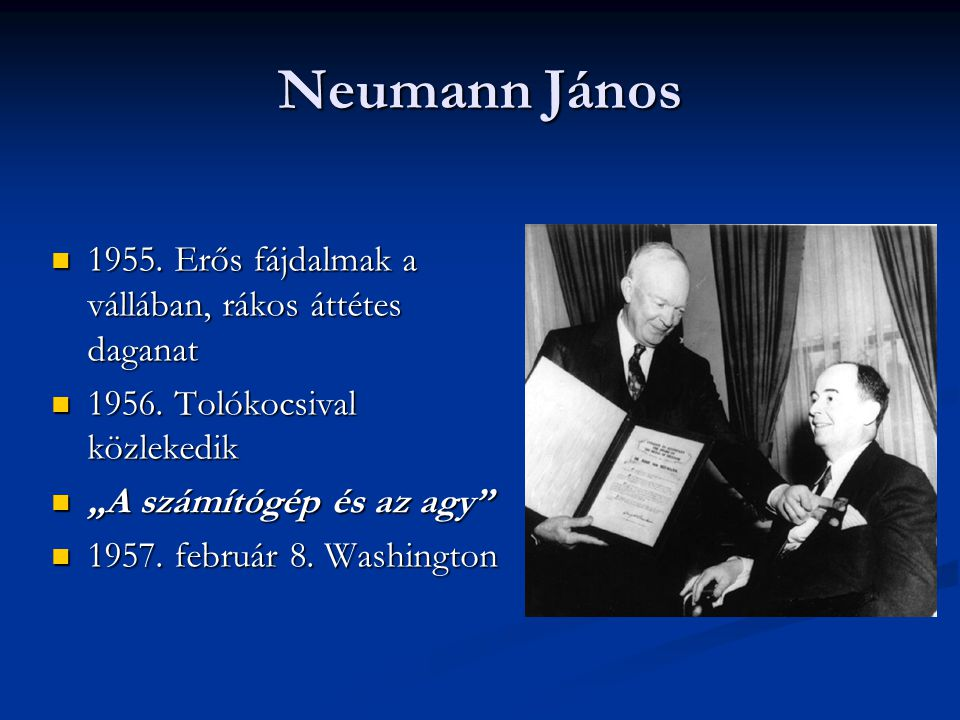 Neumann János 1955. Erős fájdalmak a vállában, rákos áttétes daganat