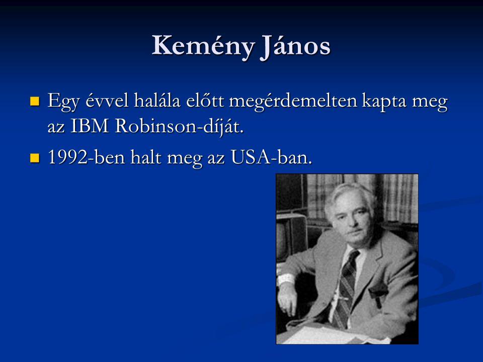 Kemény János Egy évvel halála előtt megérdemelten kapta meg az IBM Robinson-díját.