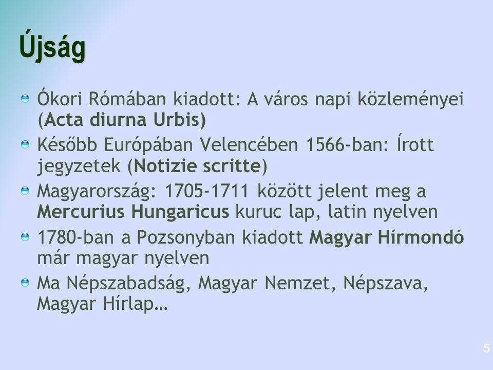 Újság Ókori Rómában kiadott: A város napi közleményei (Acta diurna Urbis) Később Európában Velencében 1566-ban: Írott jegyzetek (Notizie scritte)