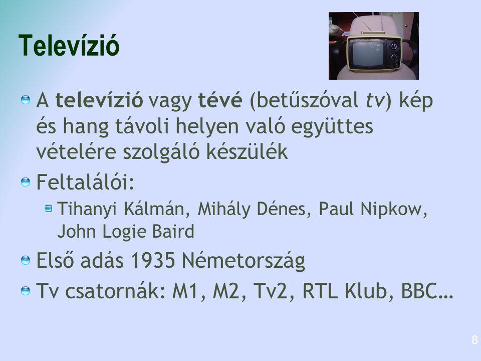 Televízió A televízió vagy tévé (betűszóval tv) kép és hang távoli helyen való együttes vételére szolgáló készülék.