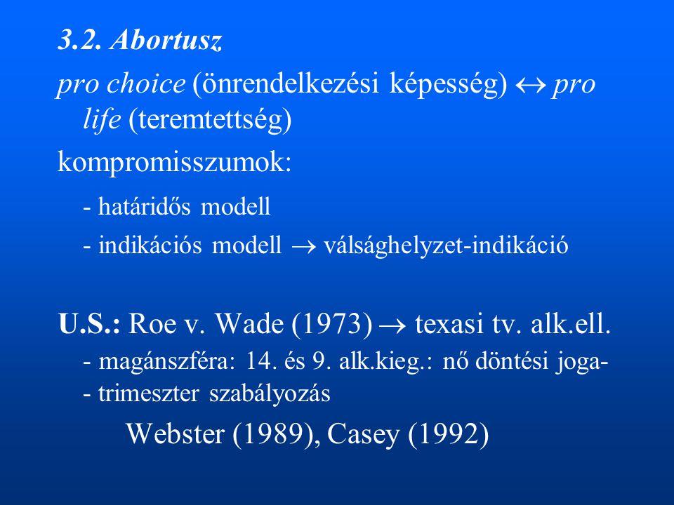 pro choice (önrendelkezési képesség)  pro life (teremtettség)