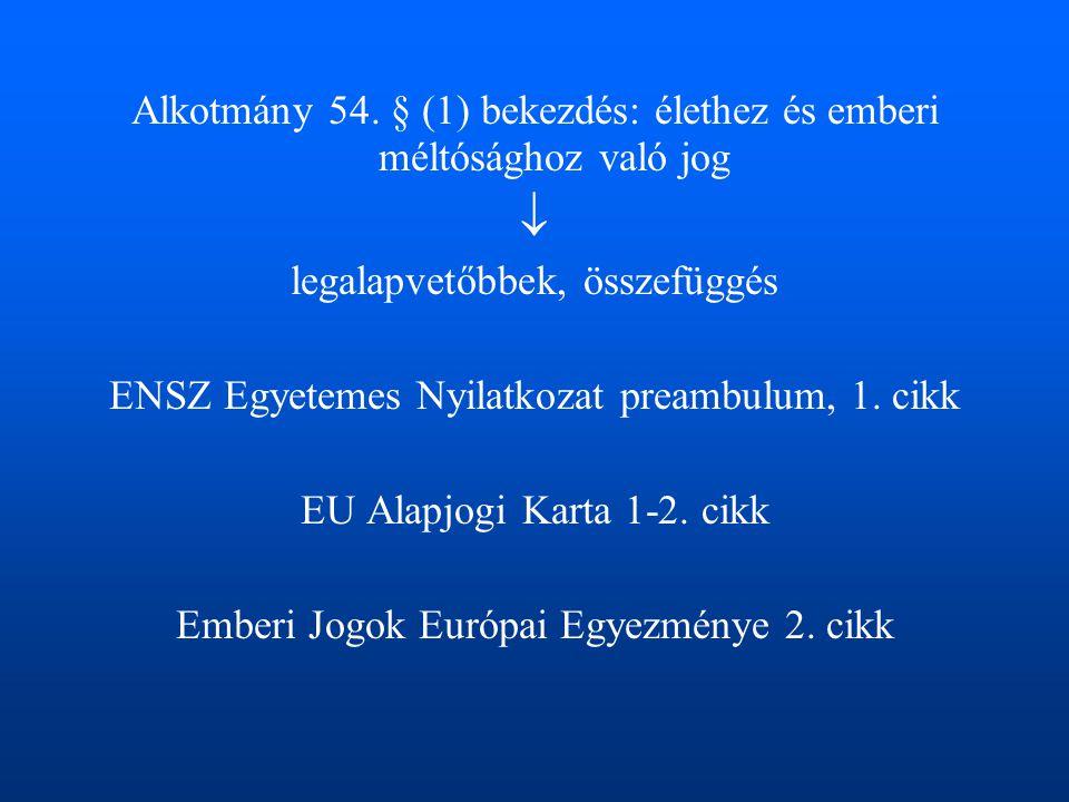  Alkotmány 54. § (1) bekezdés: élethez és emberi méltósághoz való jog