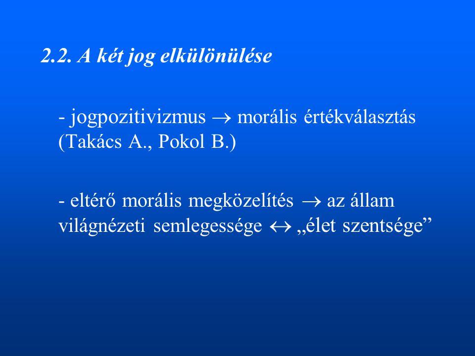 - jogpozitivizmus  morális értékválasztás (Takács A., Pokol B.)