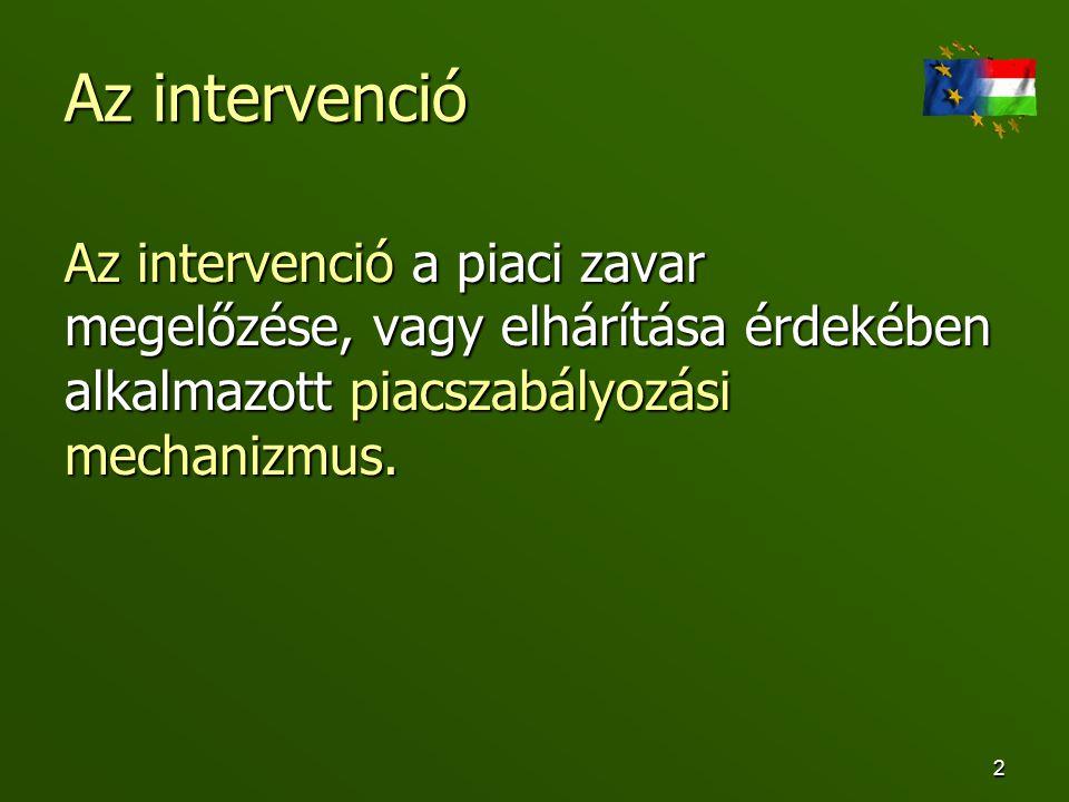 Az intervenció Az intervenció a piaci zavar megelőzése, vagy elhárítása érdekében alkalmazott piacszabályozási mechanizmus.