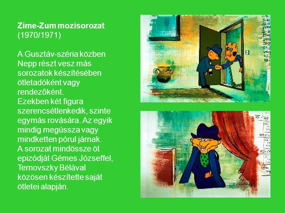 Zime-Zum mozisorozat (1970/1971) A Gusztáv-széria közben Nepp részt vesz más sorozatok készítésében ötletadóként vagy rendezőként.