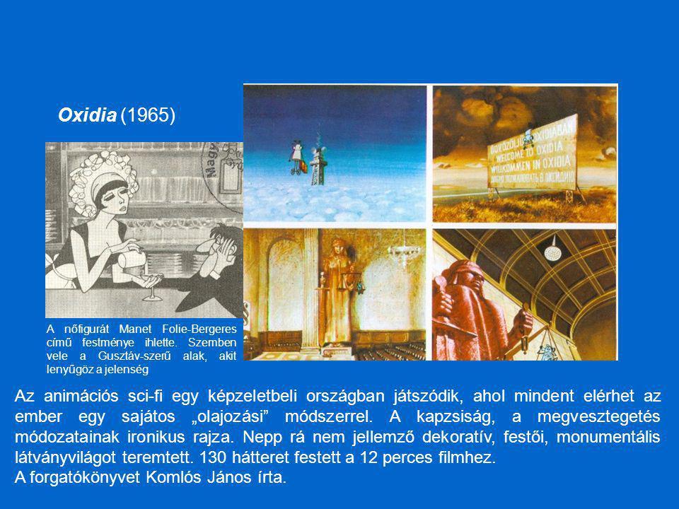 Oxidia (1965) A nőfigurát Manet Folie-Bergeres című festménye ihlette. Szemben vele a Gusztáv-szerű alak, akit lenyűgöz a jelenség.