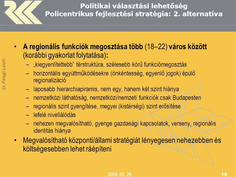 Politikai választási lehetőség Policentrikus fejlesztési stratégia: 2