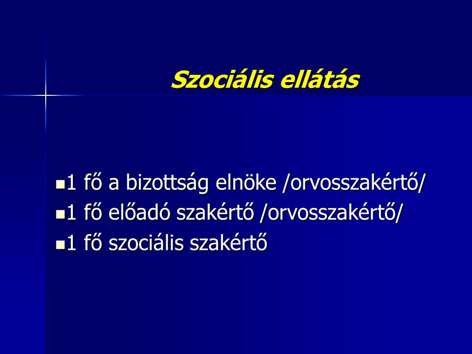 Szociális ellátás 1 fő a bizottság elnöke /orvosszakértő/