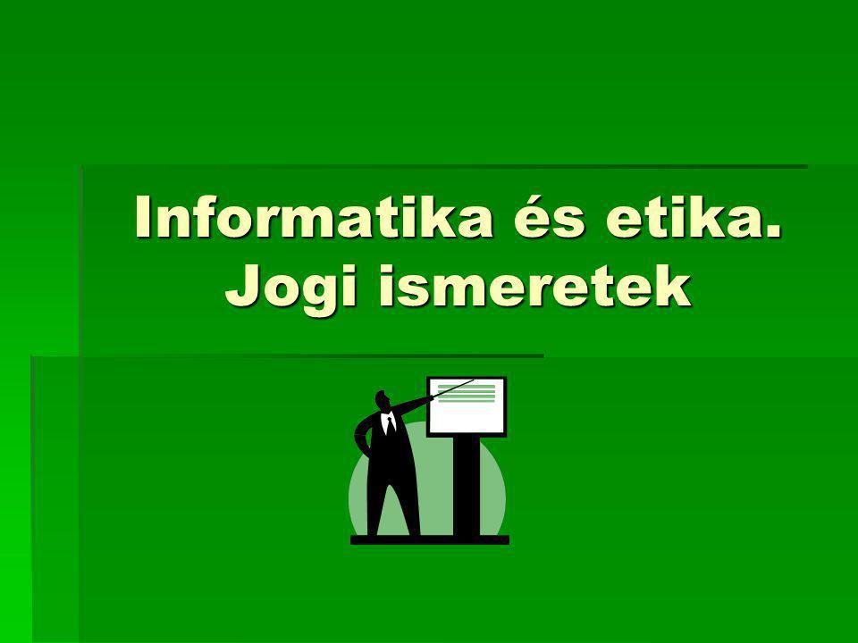 Informatika és etika. Jogi ismeretek
