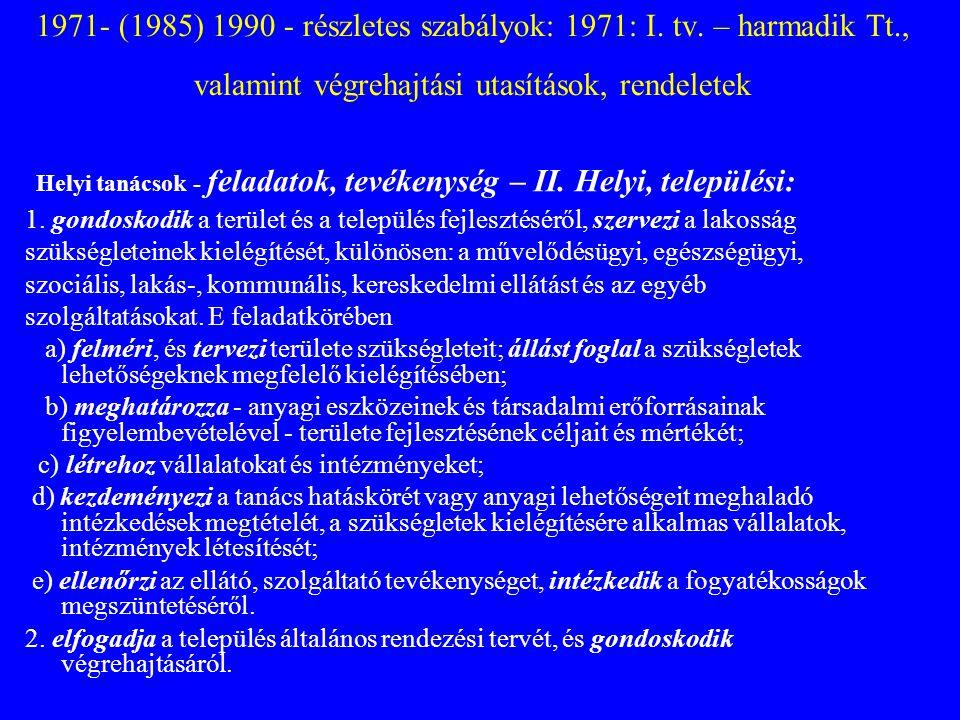 1971- (1985) 1990 - részletes szabályok: 1971: I. tv. – harmadik Tt