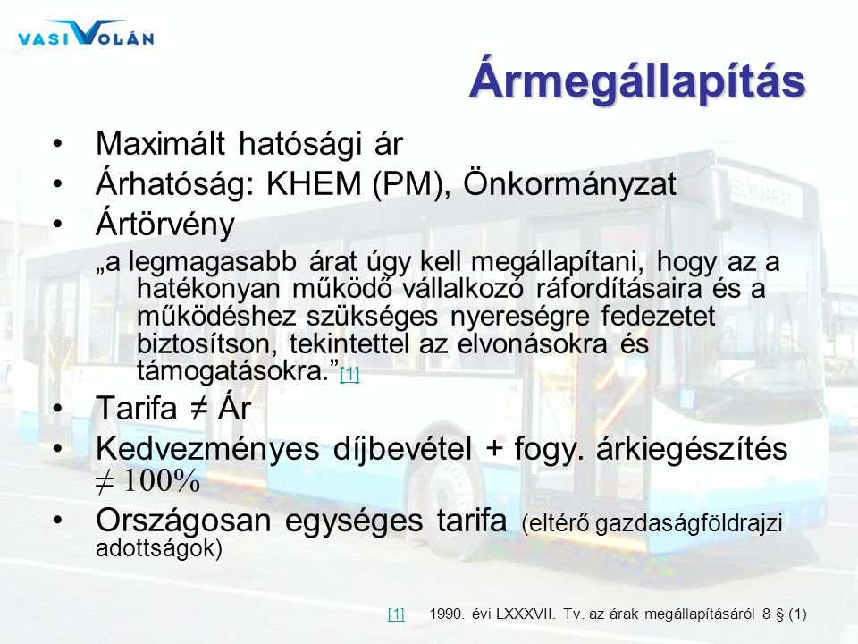 Ármegállapítás Maximált hatósági ár Árhatóság: KHEM (PM), Önkormányzat