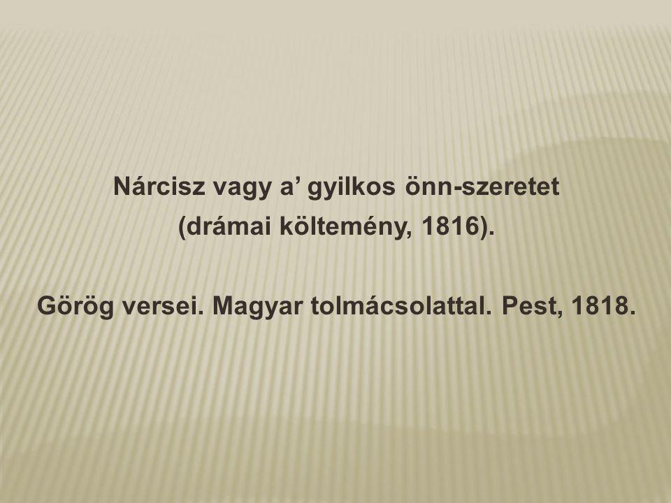 Nárcisz vagy a' gyilkos önn-szeretet (drámai költemény, 1816).