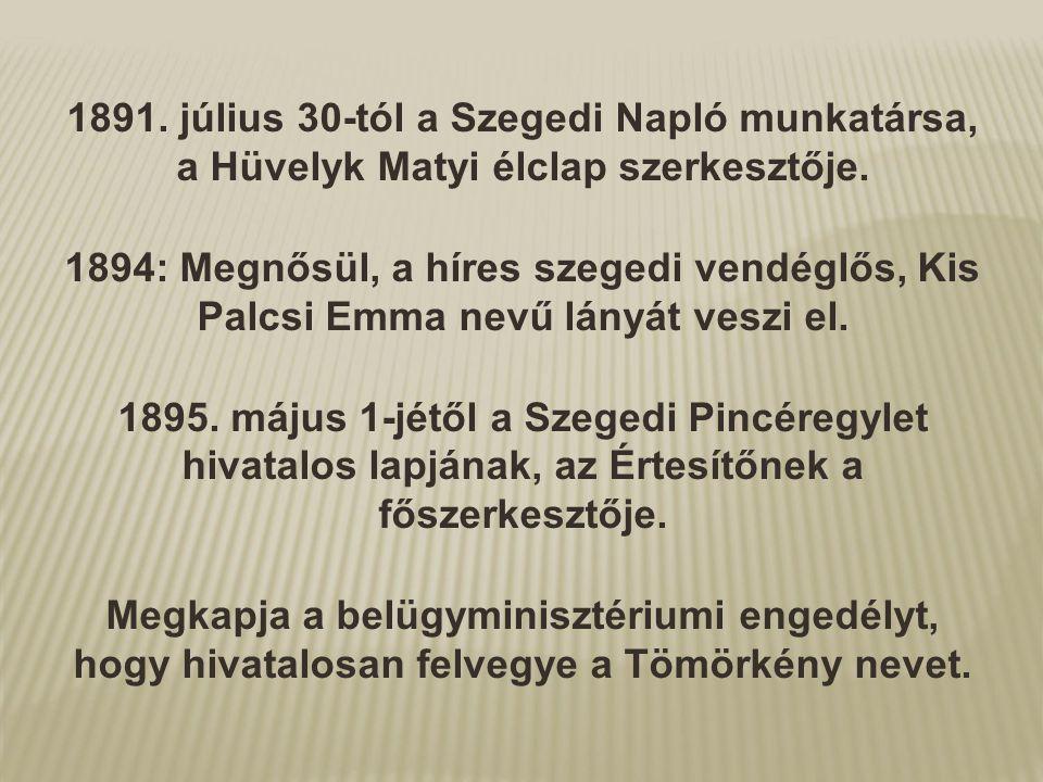 1891. július 30-tól a Szegedi Napló munkatársa, a Hüvelyk Matyi élclap szerkesztője.