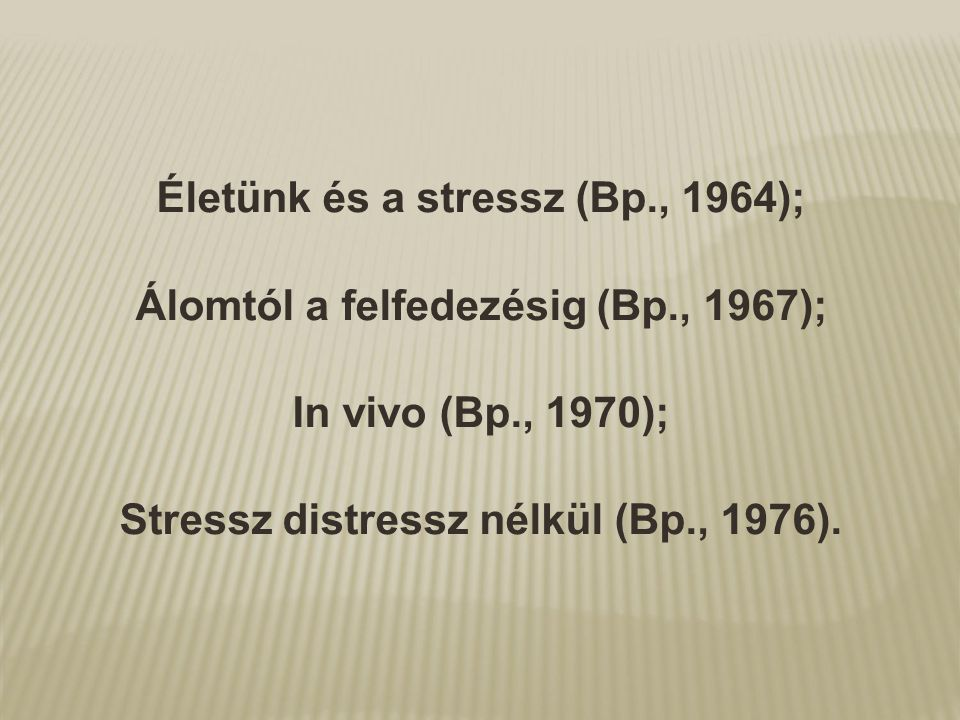 Életünk és a stressz (Bp., 1964); Álomtól a felfedezésig (Bp., 1967);