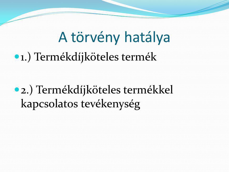 A törvény hatálya 1.) Termékdíjköteles termék