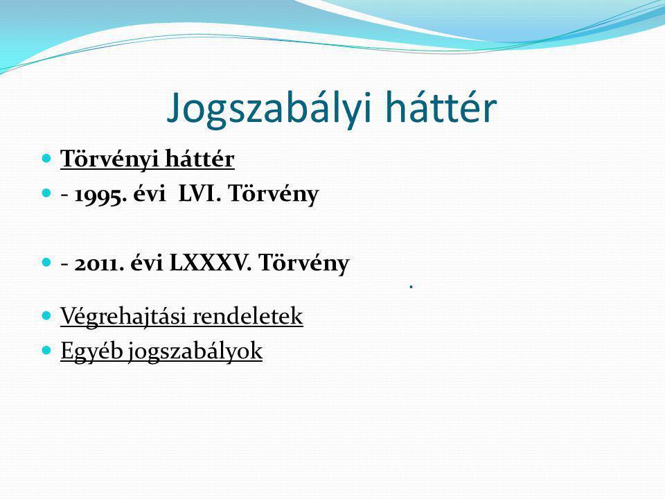 Jogszabályi háttér Törvényi háttér - 1995. évi LVI. Törvény