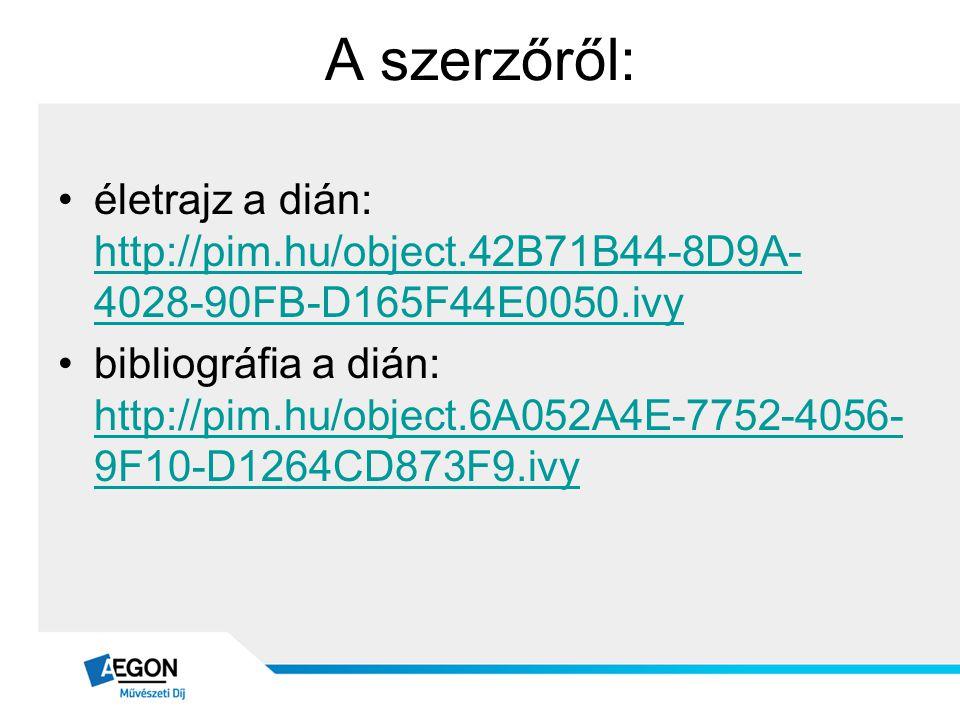 A szerzőről: életrajz a dián: http://pim.hu/object.42B71B44-8D9A-4028-90FB-D165F44E0050.ivy.