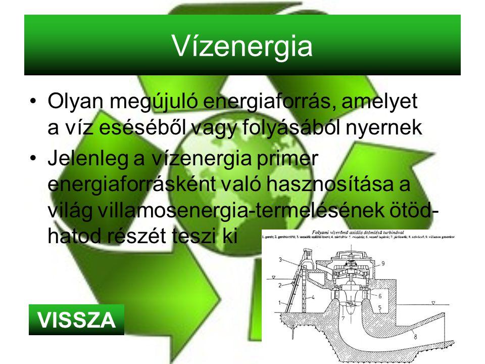 Vízenergia Olyan megújuló energiaforrás, amelyet a víz eséséből vagy folyásából nyernek.