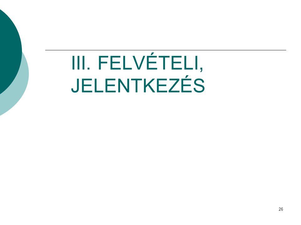 III. FELVÉTELI, JELENTKEZÉS