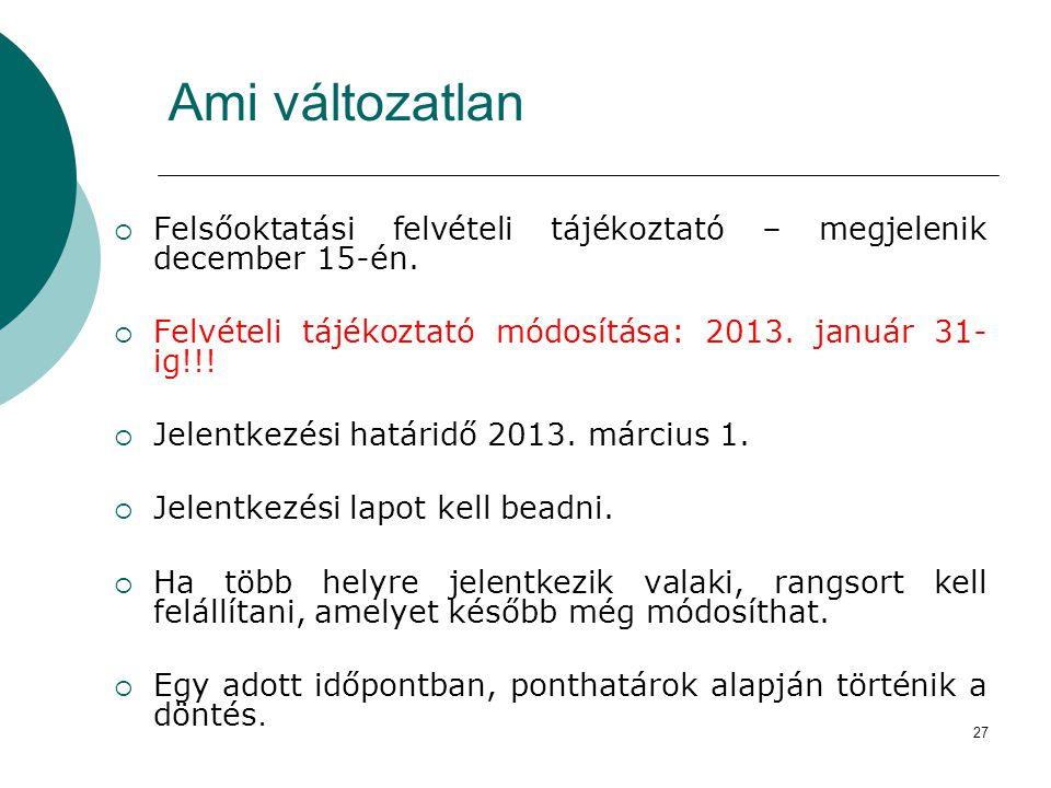 Ami változatlan Felsőoktatási felvételi tájékoztató – megjelenik december 15-én. Felvételi tájékoztató módosítása: 2013. január 31-ig!!!