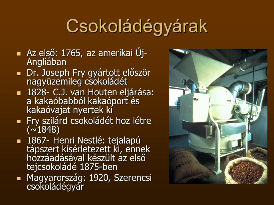 Csokoládégyárak Az első: 1765, az amerikai Új-Angliában