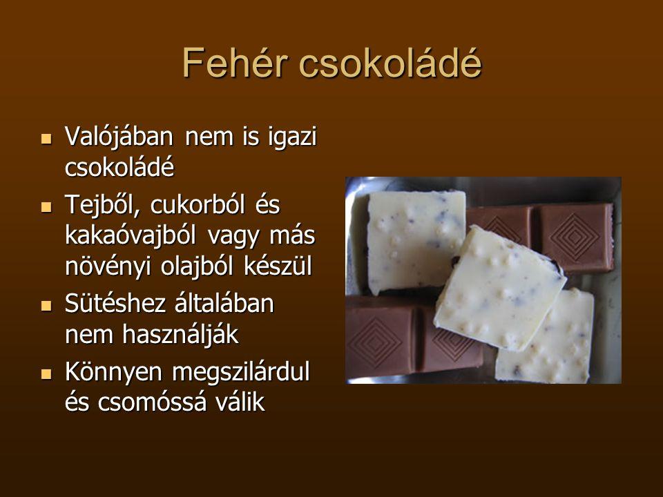 Fehér csokoládé Valójában nem is igazi csokoládé