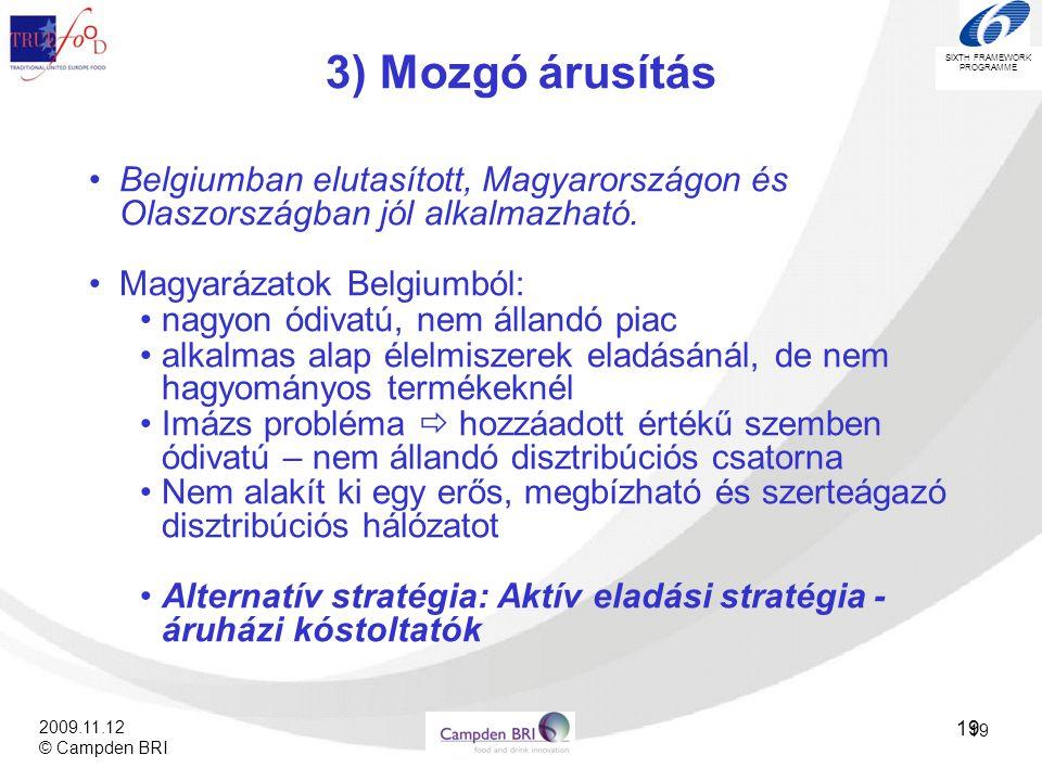 3) Mozgó árusítás Belgiumban elutasított, Magyarországon és Olaszországban jól alkalmazható. Magyarázatok Belgiumból: