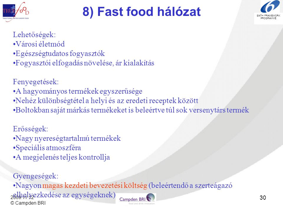 8) Fast food hálózat Lehetőségek: Városi életmód