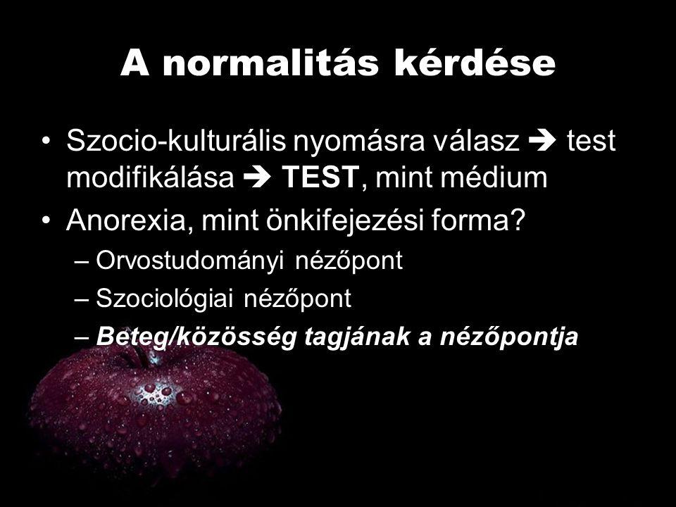 A normalitás kérdése Szocio-kulturális nyomásra válasz  test modifikálása  TEST, mint médium. Anorexia, mint önkifejezési forma