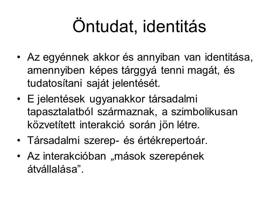 Öntudat, identitás Az egyénnek akkor és annyiban van identitása, amennyiben képes tárggyá tenni magát, és tudatosítani saját jelentését.
