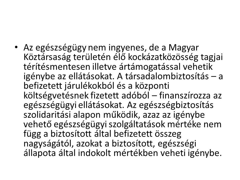 Az egészségügy nem ingyenes, de a Magyar Köztársaság területén élő kockázatközösség tagjai térítésmentesen illetve ártámogatással vehetik igénybe az ellátásokat.