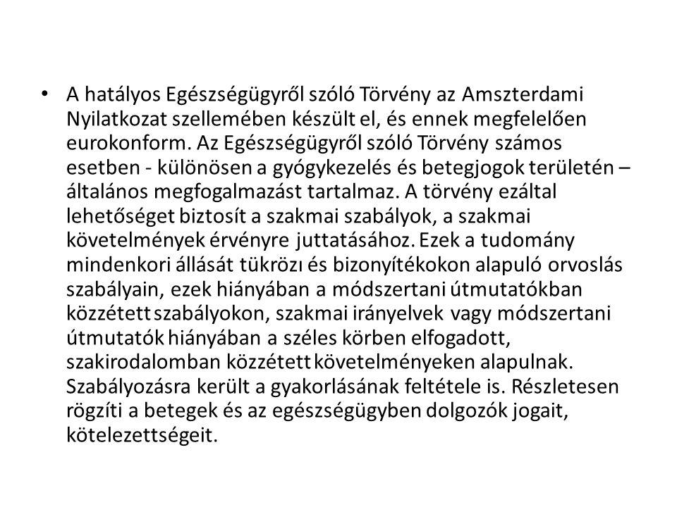 A hatályos Egészségügyről szóló Törvény az Amszterdami Nyilatkozat szellemében készült el, és ennek megfelelően eurokonform.
