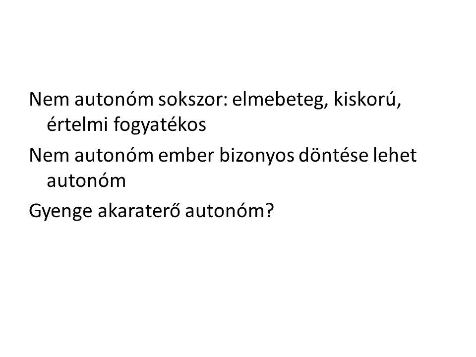 Nem autonóm sokszor: elmebeteg, kiskorú, értelmi fogyatékos Nem autonóm ember bizonyos döntése lehet autonóm Gyenge akaraterő autonóm